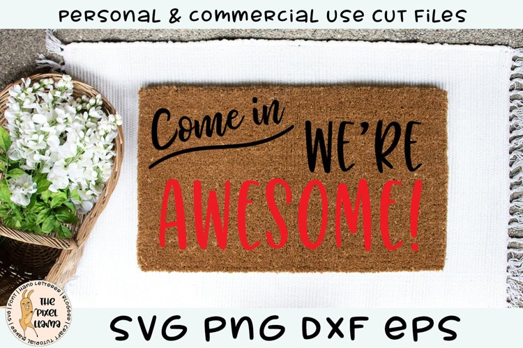 Come In Were Awesome Doormat SVG Cut File