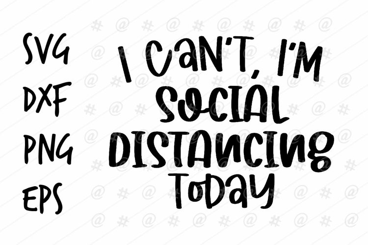 I can't I'm social distancing today SVG design example image 1