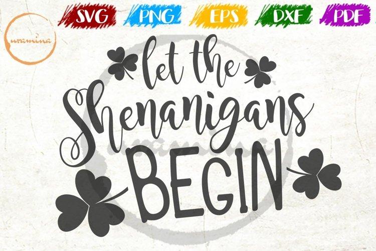 Let The Shenanigans Begin St. Patricks Day SVG PDF PNG