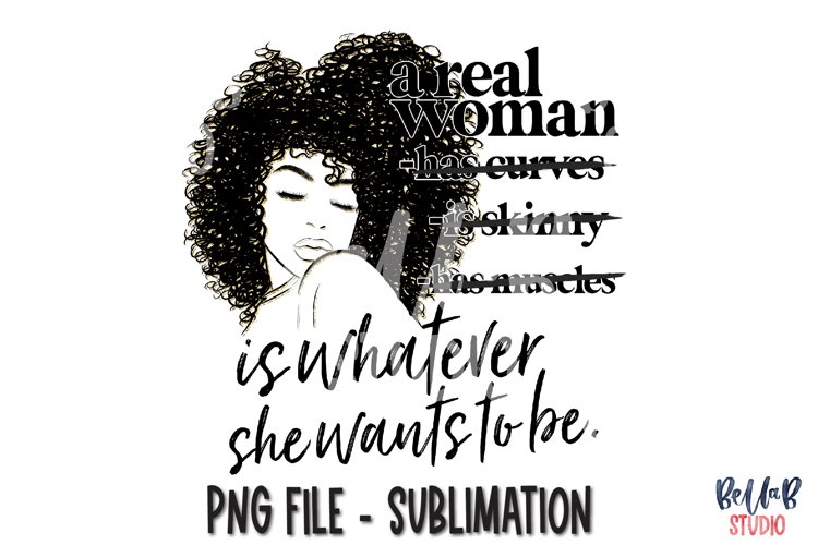 A Real Woman Is Whatever She Wants To Be Sublimation Design example image 1