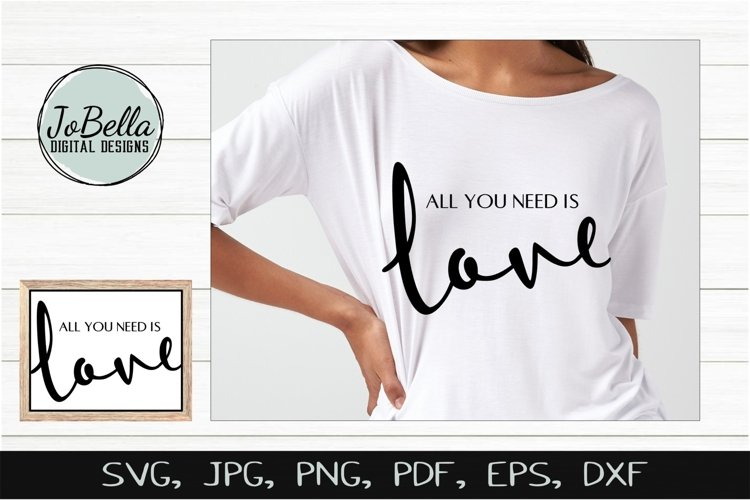 All You Need Is Love SVG, Sublimation and Printable Design