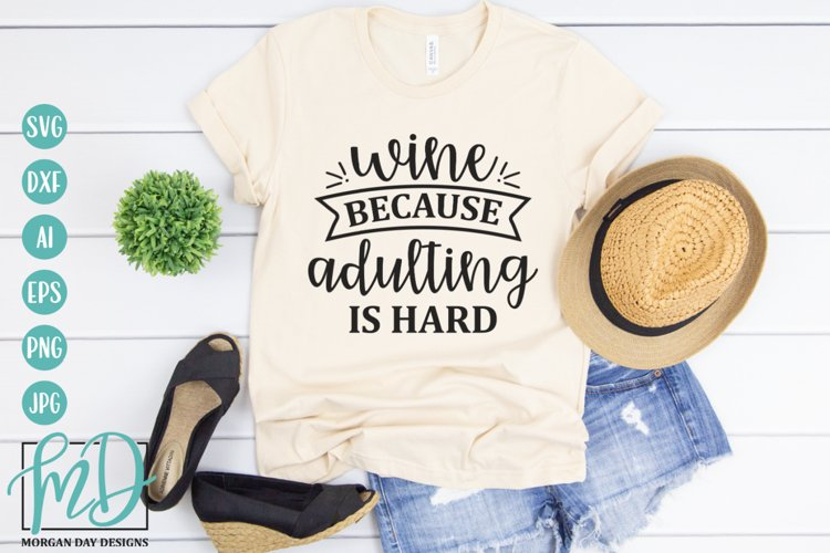 Wine Because Adulting Is Hard SVG - Wine humor SVG