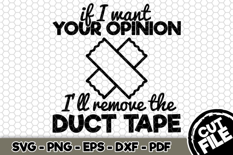 If I want your opinion Ill remove tape - SVG Cut File n414