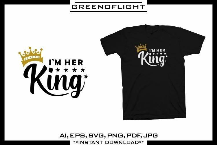 King SVG - Im Her King - Lettering Quotes Vector Design