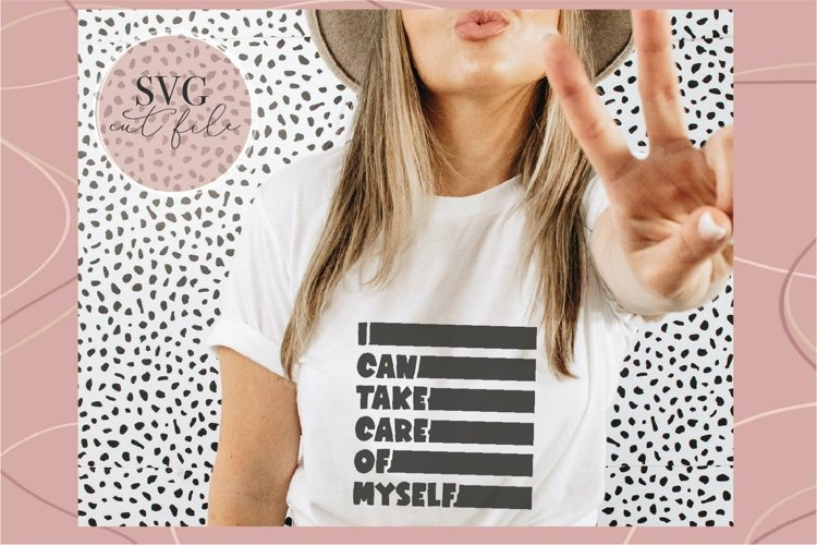 I can take care of myself svg, Women Empowerment svg, Girl B