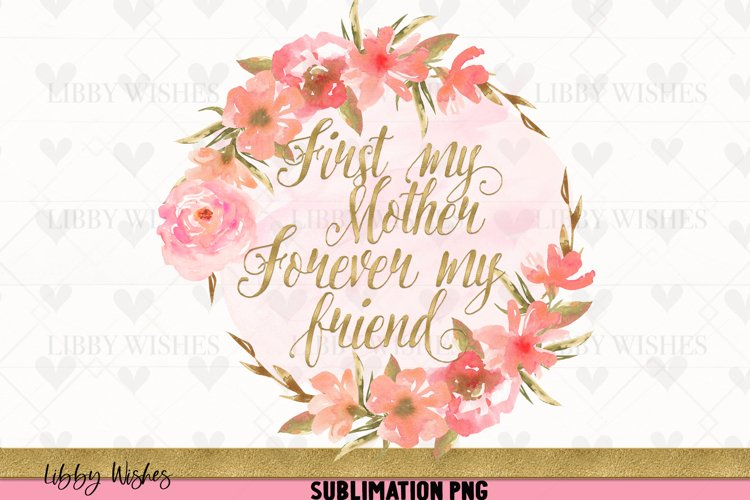 First my Mother, forever my friend sublimation PNG