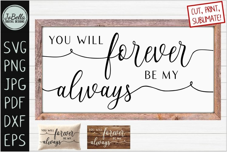 You Will Forever Be My Always SVG, Sublimation & Printable