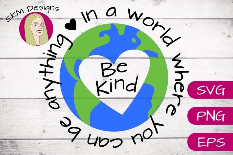 In a World Where You Can Be Anything Be Kind - Earth | SVG example image 1