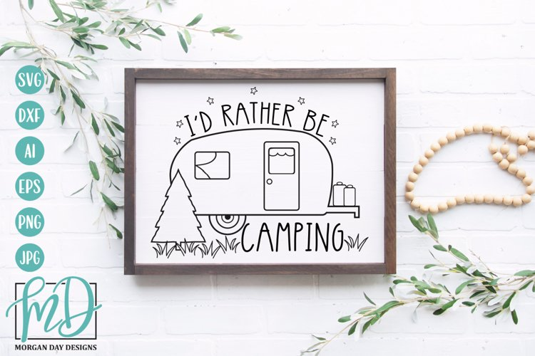 Id Rather Be Camping SVG - Camper Sign SVG DXF PNG EPS