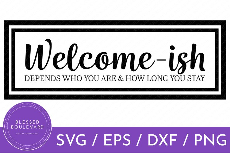Welcome-ish Sign SVG File | Welcomeish Farmhouse SVG Design