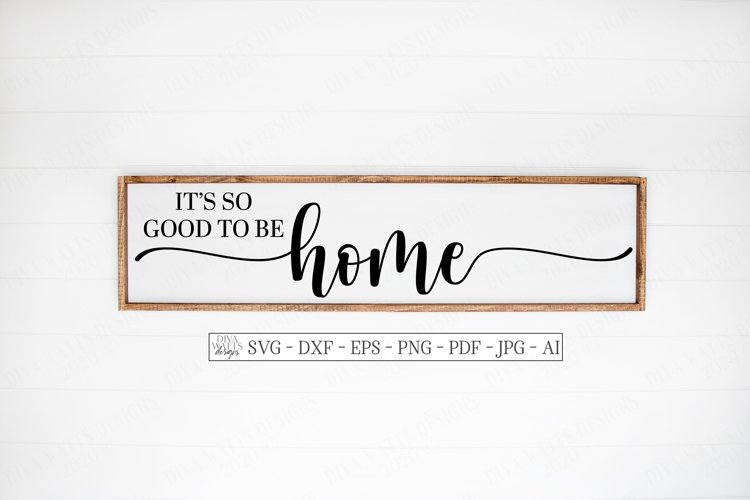 It's So Good To Be Home Rustic Farmhouse Sign - SVG DXF EPS example image 1