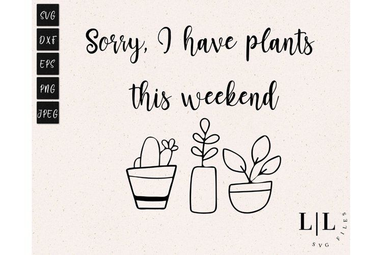 Sorry I Have Plants Quote SVG , Women Svg ,Quote Svg