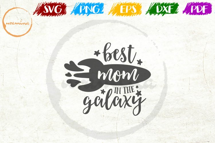 Best Mom In The Galaxy Mother's Day Quote Art example
