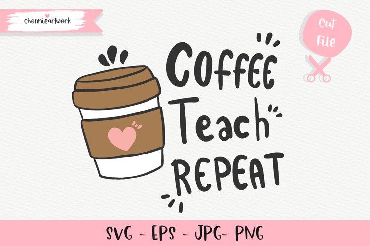 Coffee Teach Repeat SVG, Coffee Teacher svg example image 1