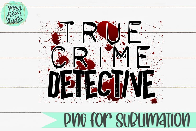 True Crime Detective - A PNG For Sublimation