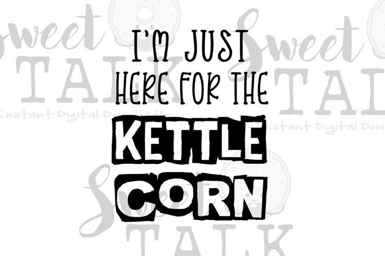 I'm just here for the Kettle Corn-svg,dxf,png,jpg example image 1