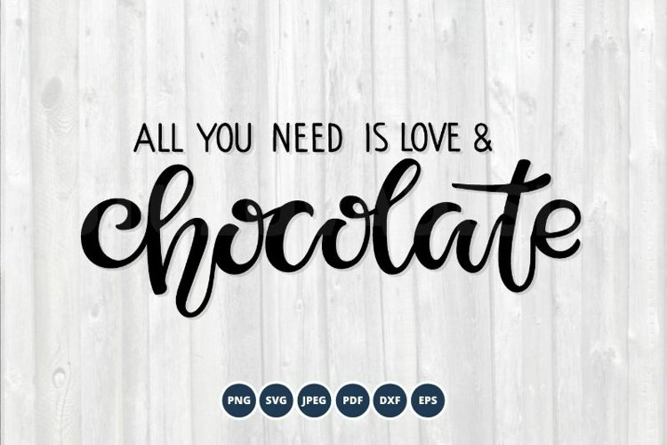 Chocolate SVG. All you need is Love and Chocolate SVG example image 1