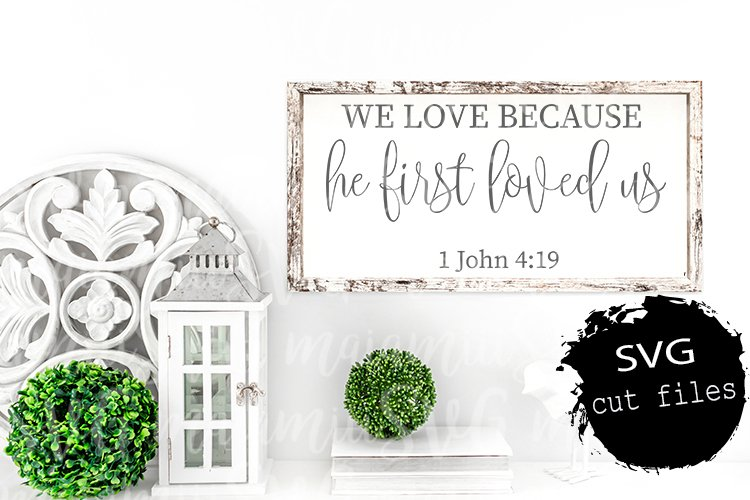 We Love Because He First Loved Us Svg, Love Svg, 1 John 419