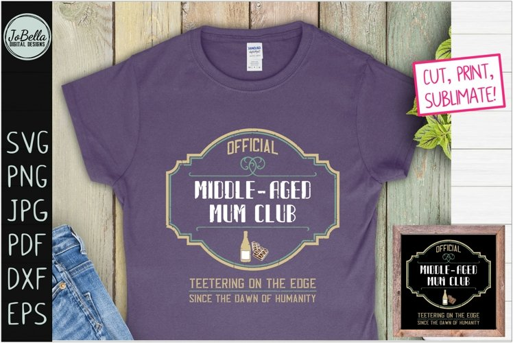 Middle Aged Mum Club SVG, Printable and Sublimation Design