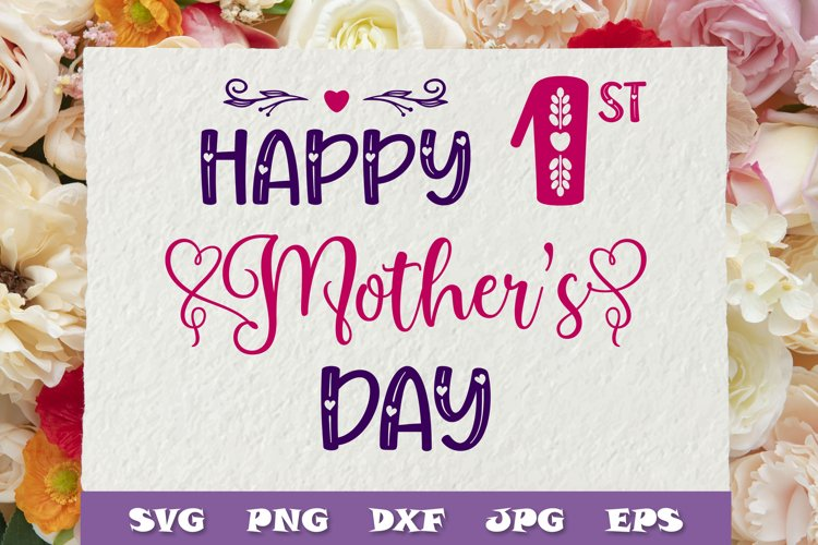 Happy 1st Mothers day SVG PNG DXF - Happy first mothers day