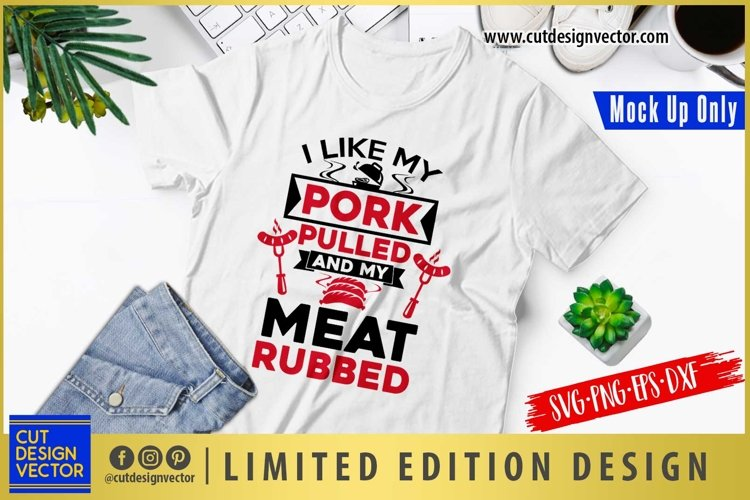 I Like My Pork Pulled and My Meat Rubbed SVG example image 1