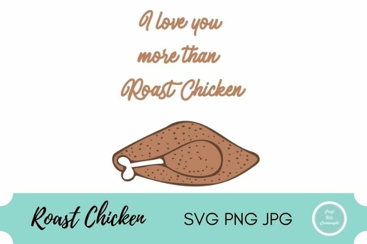 I love you more than Roast chicken cut file