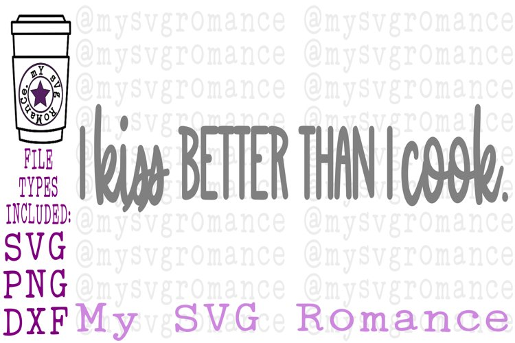 I Kiss Better Than I Cook SVG PNG DXF Funny Cutting File