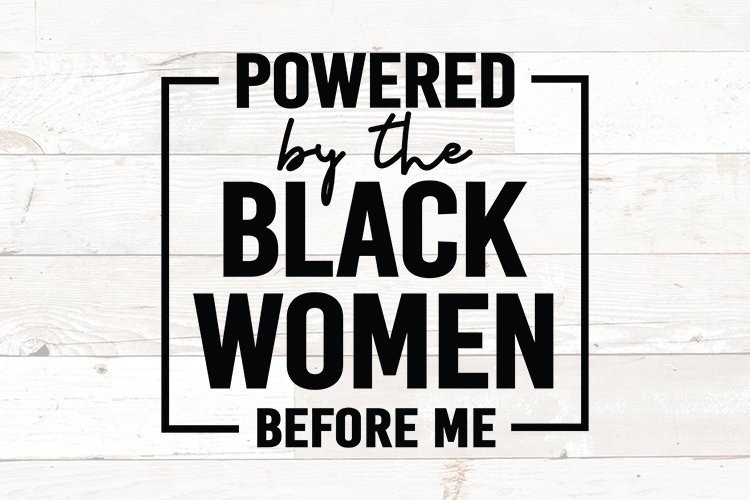 Powered by the Black Women Before Me svg