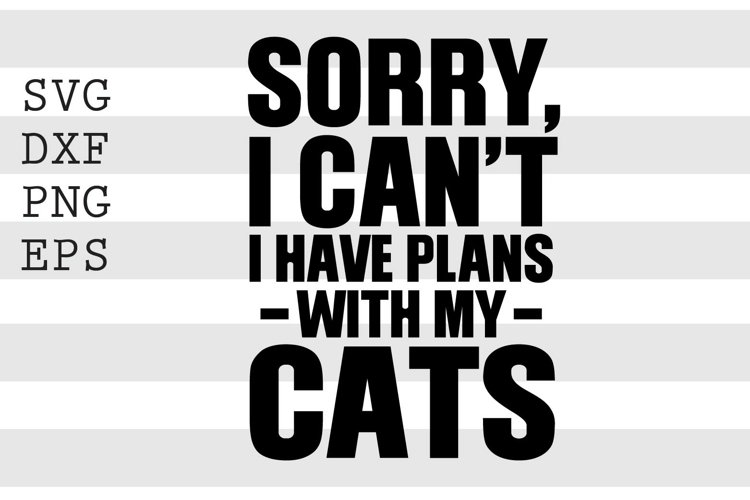 Sorry I can't I have plans with my cats SVG example image 1