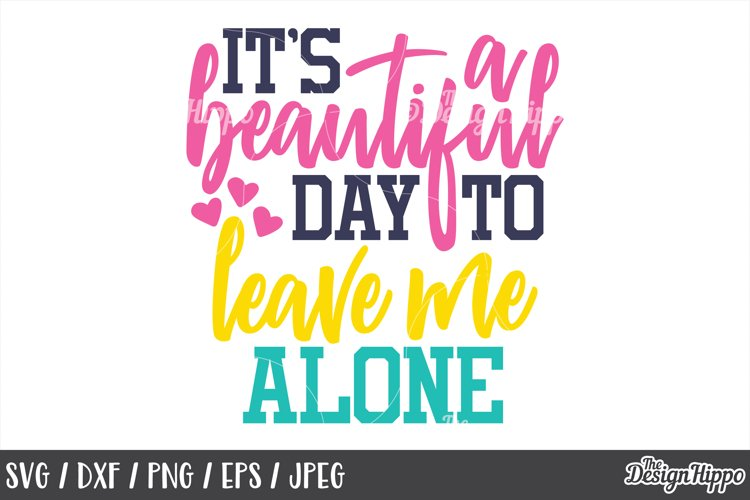 Funny, SVG, It's a Beautiful Day to Leave Me Alone, Sassy example image 1