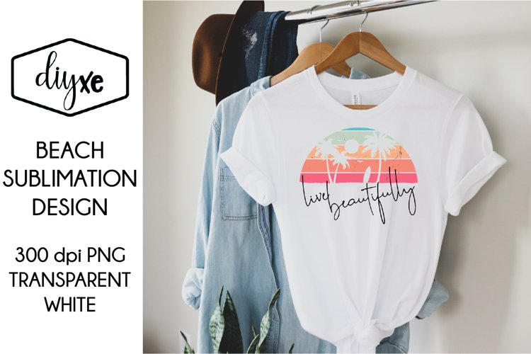 Live Beautifully| Beach Sublimation Design |