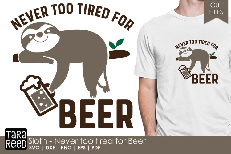 Never too tired for Beer - Sloth SVG and Cut Files