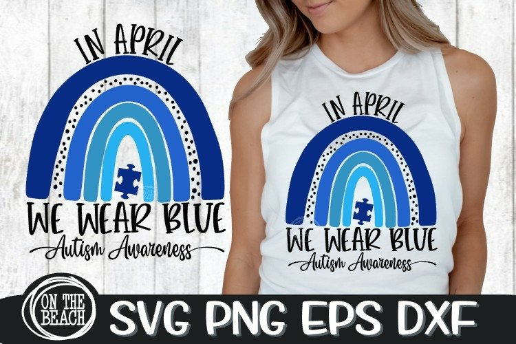 In April- We Wear Blue Rainbow SVG - Autism Awareness Svg