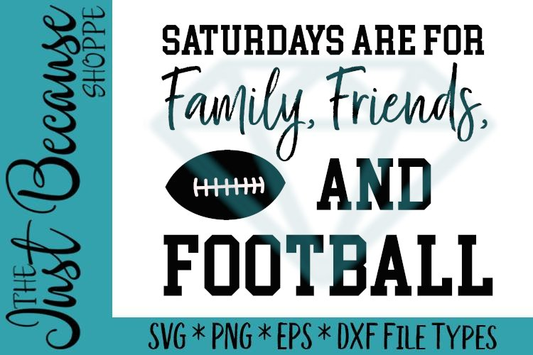 Saturdays Are For Family Friends and Football SVG File 0518