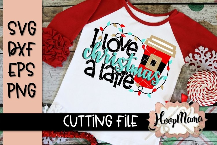 I Love Christmas A Latte - Christmas SVG Cutting file example image 1
