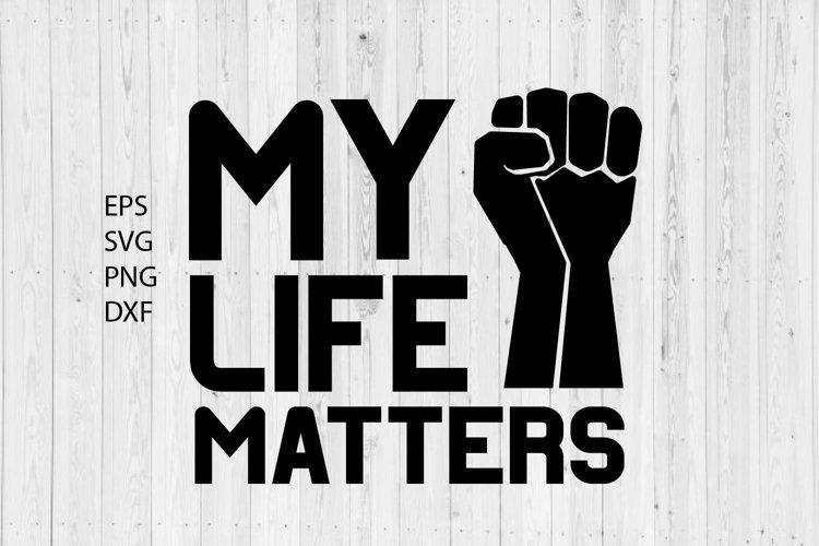 My life matters Black and Proud svg png BLM svg All lives matter svg Shirt sublimation svg BLM svg Black history svg African American svg