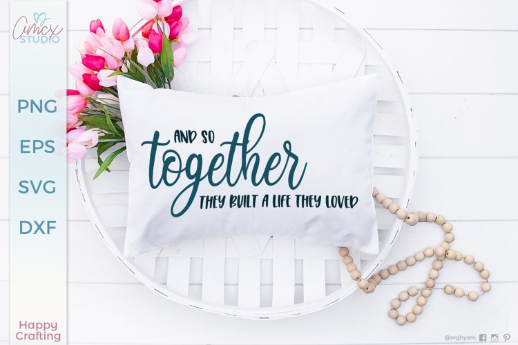 Together they built a life they loved - Home Decor SVG