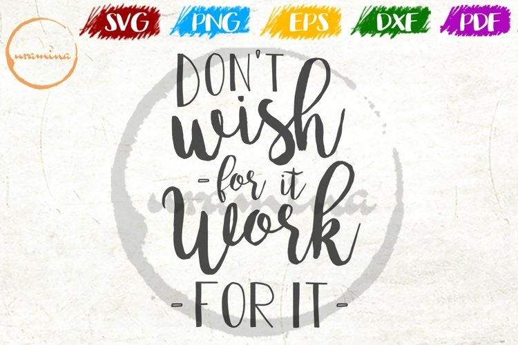 Don't Wish For It Work For It Home Office SVG PDF PNG DXF example image 1