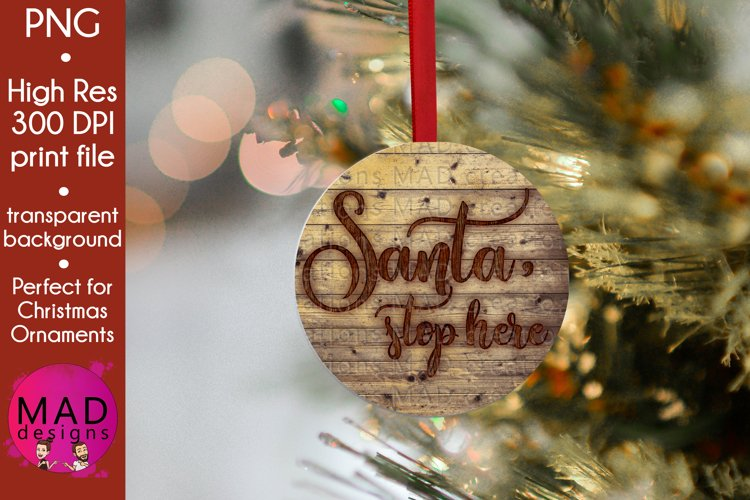 Santa, Stop Here - Rustic Wood Slice Christmas Ornament example image 1