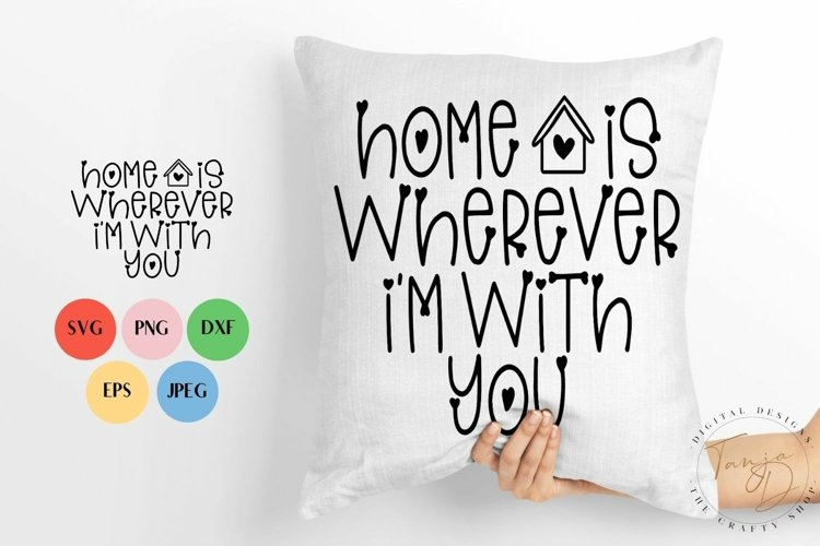 Home is wherever Im with you SVG, PNG