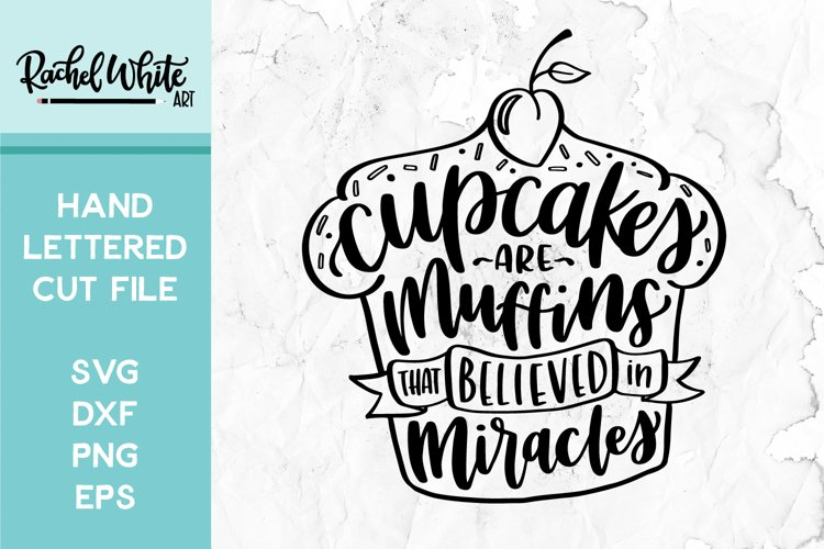 Cut File, Cupcakes are Muffins that Believed in Miracles SVG
