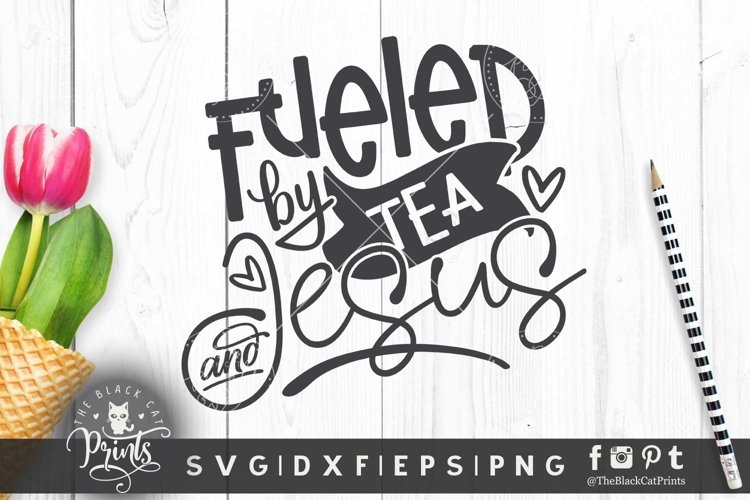 Fueled By Tea And Jesus SVG DXF PNG EPS Funny Tea cut file