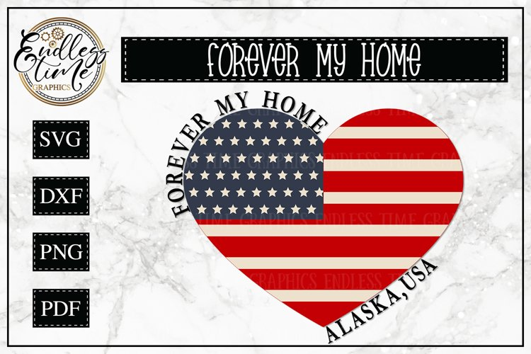 Forever My Home Alaska - A Patriotic SVG Cut File