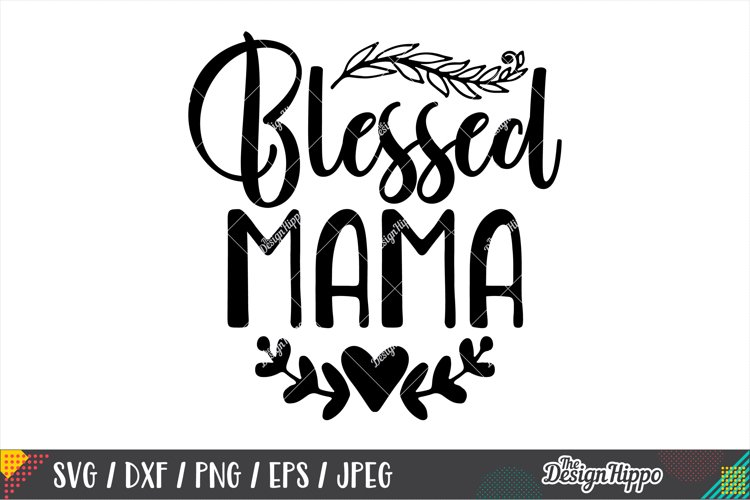 Blessed Mama SVG DXF PNG EPS JPEG Cricut Cutting Files