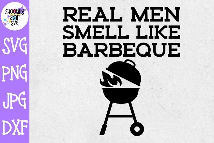 Real Men Smell Like Barbeque SVG - Grilling SVG - Father SVG