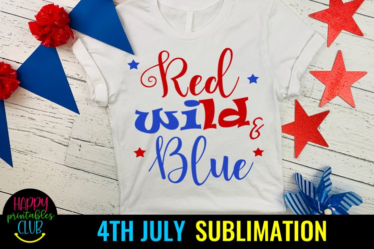 Red Wild Blue 4th of July Sublimation- July 4th Sublimation