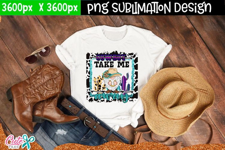Cowboy take me away| Western sublimation design example image 1