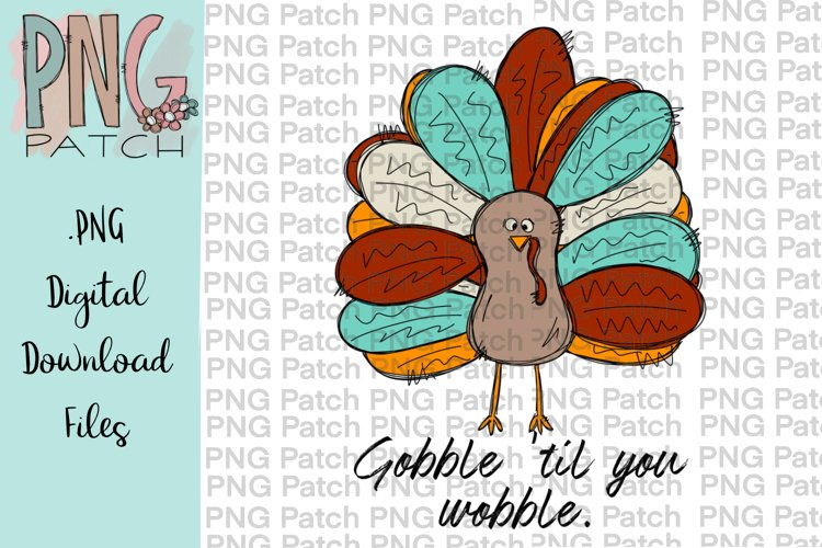Gobble til you Wobble, Thanksgiving PNG File, Sublimation example image 1