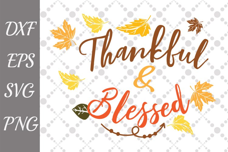Thankful and Blessed Svg,THANKSGIVING SVG example image 1