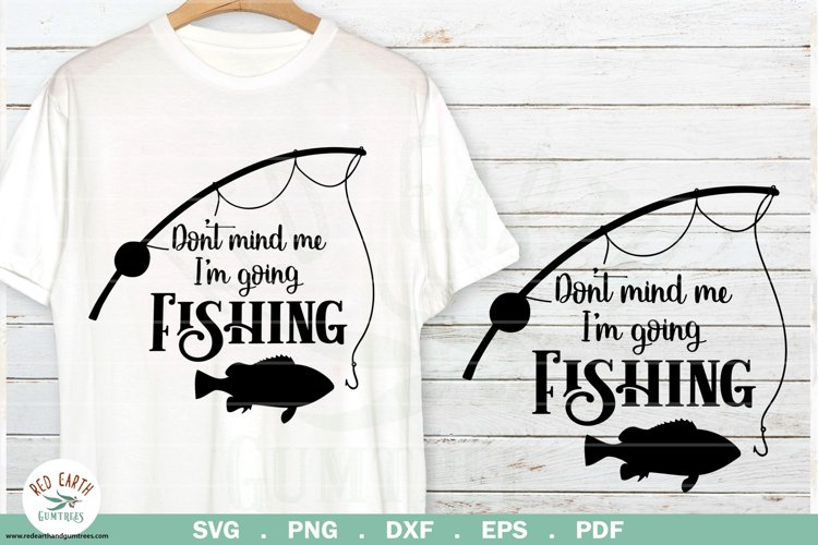 Fishing quote svg, Don't mind me i'm going fishing SVG,PNG example image 1